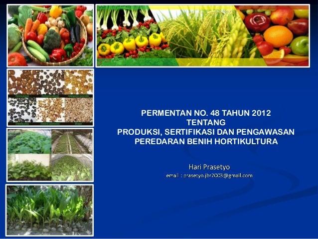 PERMENTAN NO. 48 TAHUN 2012 TENTANG PRODUKSI, SERTIFIKASI DAN PENGAWASAN PEREDARAN BENIH HORTIKULTURA