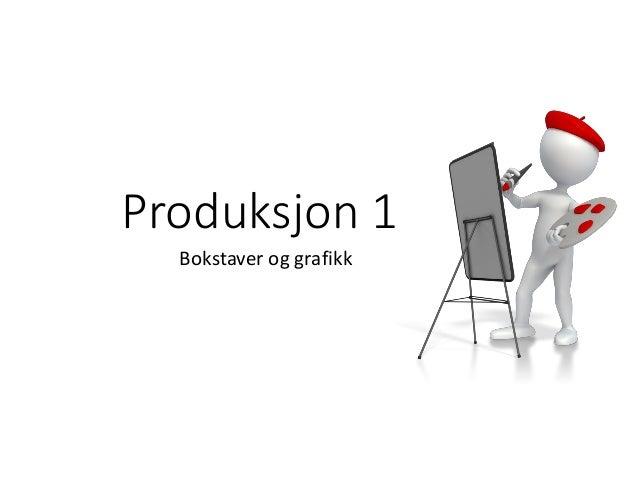 Produksjon 1 Bokstaver og grafikk
