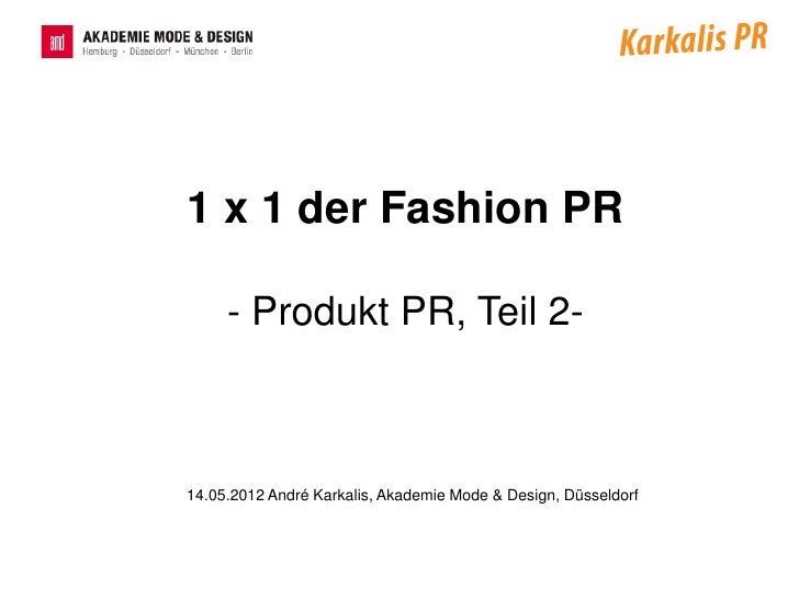 1 x 1 der Fashion PR     - Produkt PR, Teil 2-14.05.2012 André Karkalis, Akademie Mode & Design, Düsseldorf