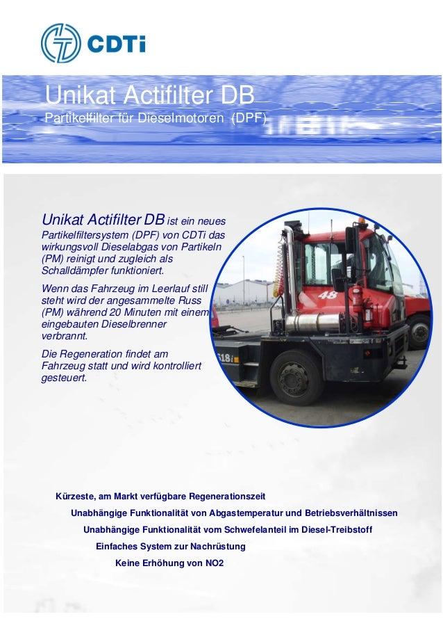 Unikat Actifilter DB Partikelfilter für Dieselmotoren (DPF) Unikat Actifilter DB ist ein neues Partikelfiltersystem (DPF) ...