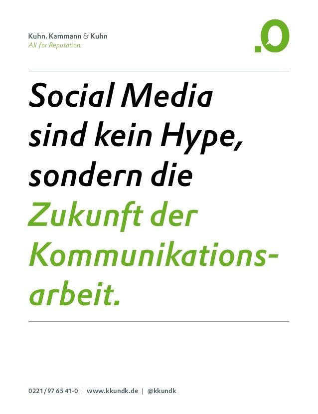 Social Media sind kein Hype, sondern die Zukunft der Kommunikations arbeit. All for Reputation. All fo 0221/97 65 41-0 | ...