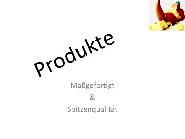 Produkte Maßgefertigt & Spitzenqualität