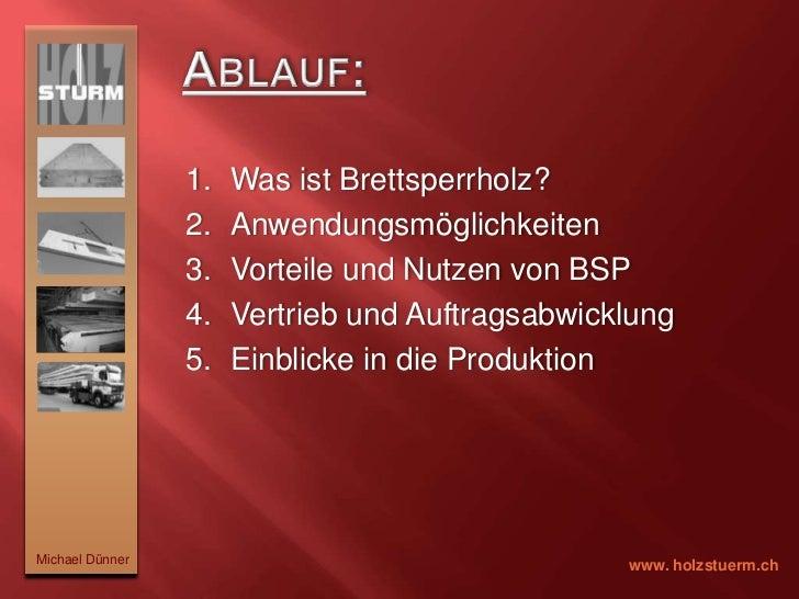 Ablauf:<br />Was ist Brettsperrholz?<br />Anwendungsmöglichkeiten<br />Vorteile und Nutzen von BSP<br />Vertrieb und Auftr...