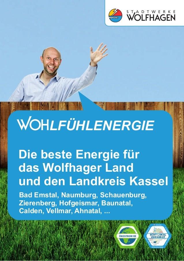 ECHT LOKAL VERSORGT SAUBER +SIC HER GRÜN +GÜNSTIG AUSDER REGIO N FÜR DIE REGIO N Die beste Energie für das Wolfhager Land ...