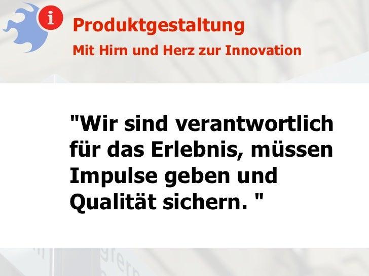 """ProduktgestaltungMit Hirn und Herz zur Innovation""""Wir sind verantwortlichfür das Erlebnis, müssenImpulse geben undQualität..."""