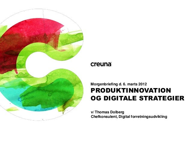 Morgenbriefing d. 6. marts 2012  PRODUKTINNOVATION OG DIGITALE STRATEGIER v/ Thomas Dolberg Chefkonsulent, Digital forretn...