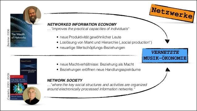 "VERNETZTE MUSIK-ÖKONOMIE Castells,2001,2009Benkler,2006 NETWORKED INFORMATION ECONOMY! …""improves the practical capacities..."