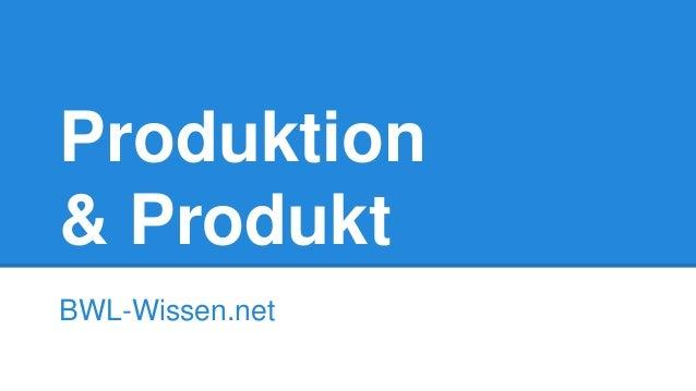 Produktion & Produkt BWL-Wissen.net