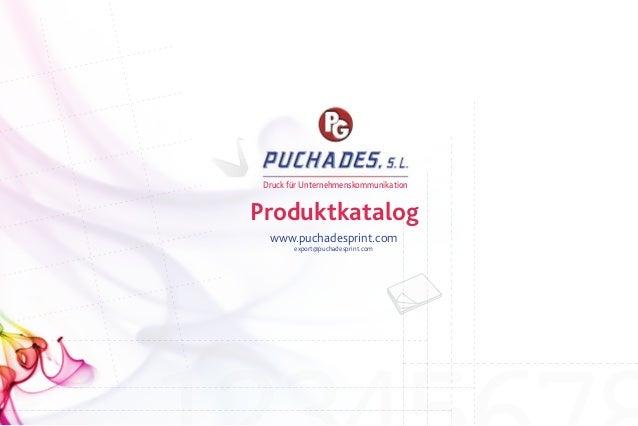 Druck für UnternehmenskommunikationProduktkatalog  www.puchadesprint.com        export@puchadesprint.com