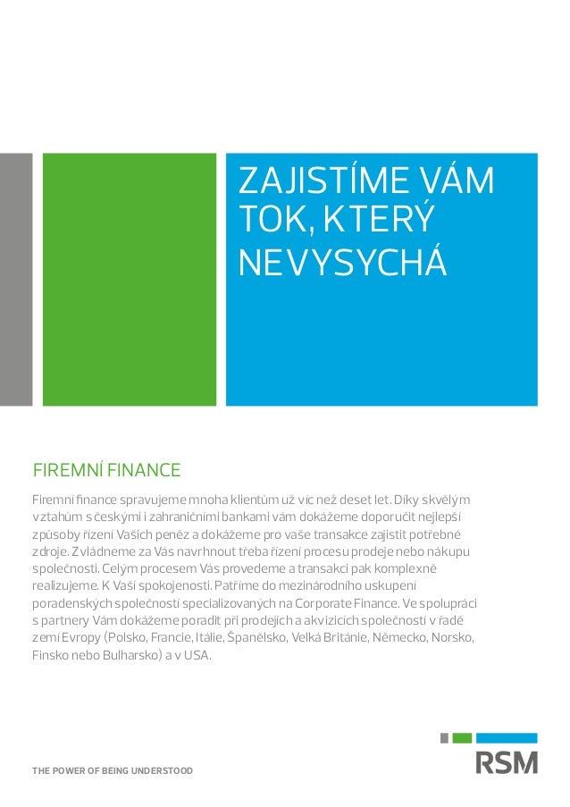THE POWER OF BEING UNDERSTOOD ZAJISTÍME VÁM TOK, KTERÝ NEVYSYCHÁ FIREMNÍ FINANCE Firemní finance spravujeme mnoha klientům...