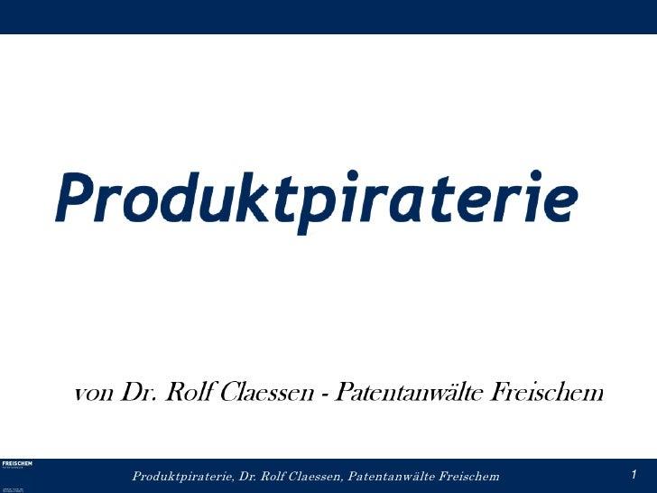 Produktpiraterie, Dr. Rolf Claessen, Patentanwälte Freischem   1