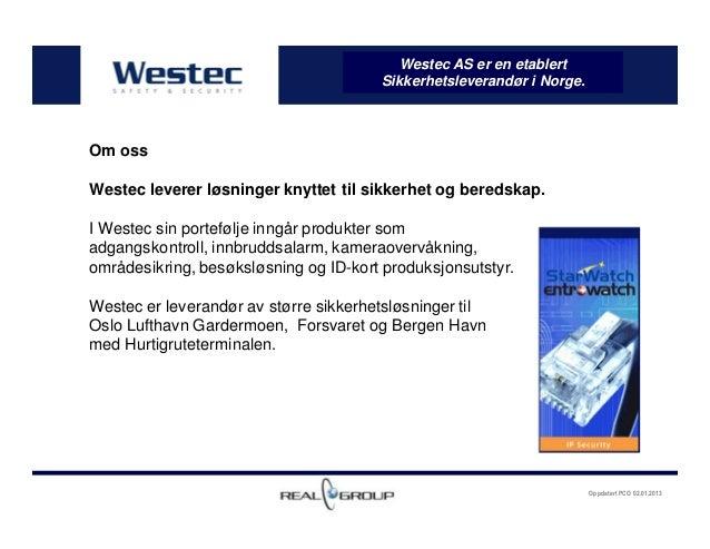Oppdatert PCO 02.01.2013Westec AS er en etablertSikkerhetsleverandør i Norge.Om ossWestec leverer løsninger knyttet til si...