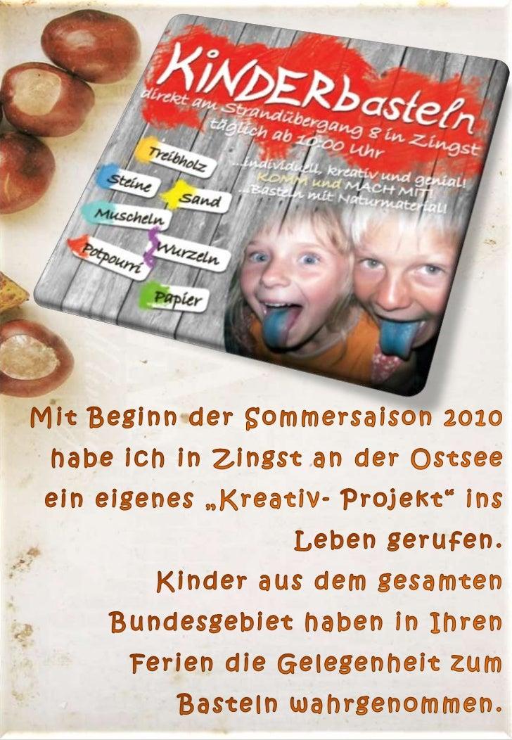 """Mit Beginn der Sommersaison 2010 habe ich in Zingst an der Ostsee ein eigenes """"Kreativ- Projekt"""" ins Leben gerufen.       ..."""