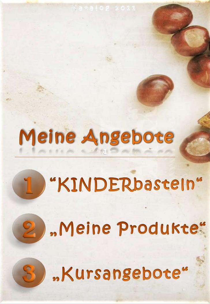 """Katalog 2011<br />Meine Angebote<br />1<br /> """"KINDERbasteln""""<br /> """"Meine Produkte""""                                      ..."""