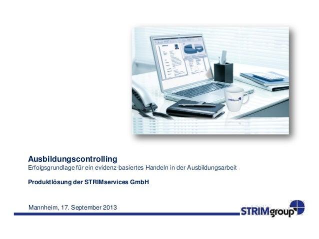 Mannheim, 17. September 2013 Ausbildungscontrolling Erfolgsgrundlage für ein evidenz-basiertes Handeln in der Ausbildungsa...