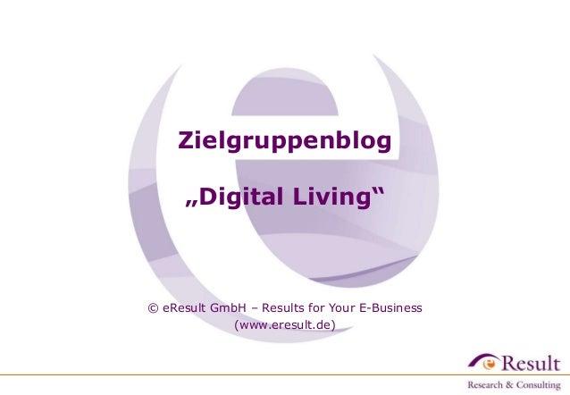 "Zielgruppenblog ""Digital Living""  © eResult GmbH – Results for Your E-Business (www.eresult.de)"