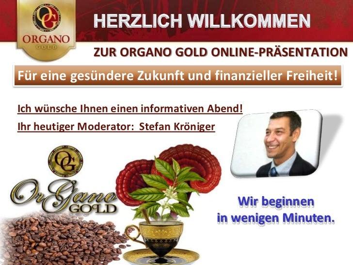 Herzlich willkommen<br />zurOrgano Gold Online-Präsentation<br />Für einegesündereZukunft und finanziellerFreiheit!<br />I...