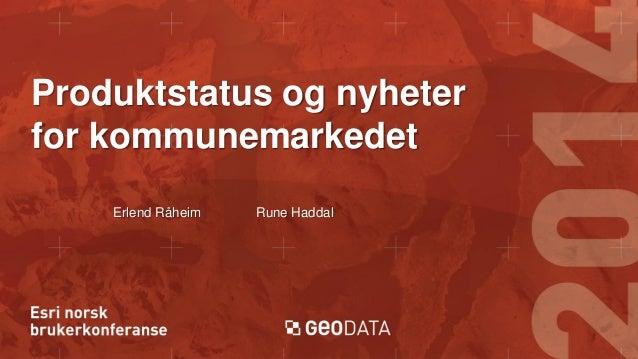 Produktstatus og nyheter for kommunemarkedet Erlend Råheim  Rune Haddal