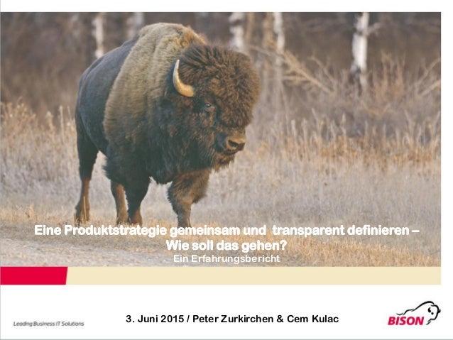 Eine Produktstrategie gemeinsam und transparent definieren – Wie soll das gehen? Ein Erfahrungsbericht 3. Juni 2015 / Pete...
