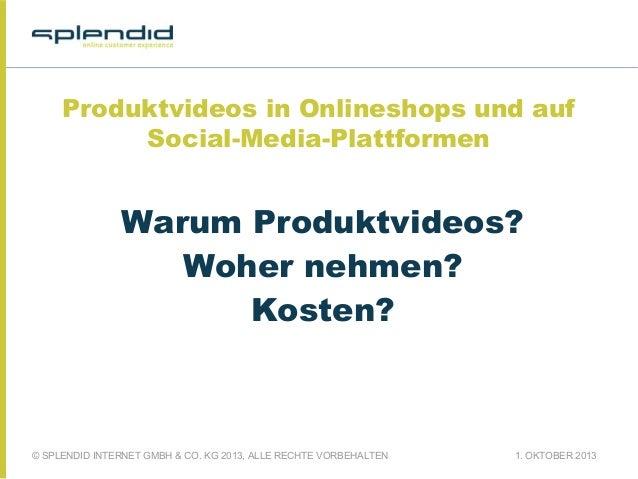 Produktvideos in Onlineshops und auf Social-Media-Plattformen  Warum Produktvideos? Woher nehmen? Kosten?  © SPLENDID INTE...