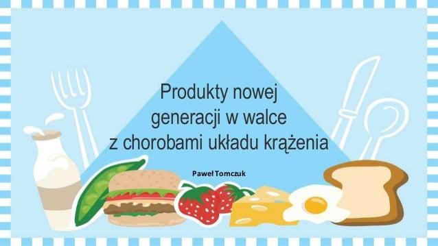 Produkty nowej generacji w walce z chorobami układu krążenia Paweł Tomczuk