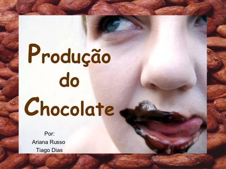 P rodução  do  C hocolate Por: Ariana Russo  Tiago Dias
