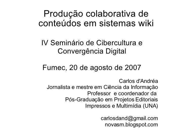 <ul><ul><li>Produção colaborativa de conteúdos em sistemas wiki </li></ul></ul><ul><li>IV Seminário de Cibercultura e Conv...