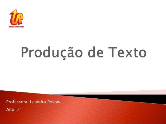 Professora: Leandra Postay Ano: 7°