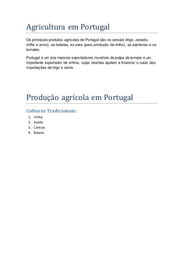 Agricultura em Portugal  Os principais produtos agrícolas de Portugal são os cereais (trigo, cevada,  milho e arroz), as b...