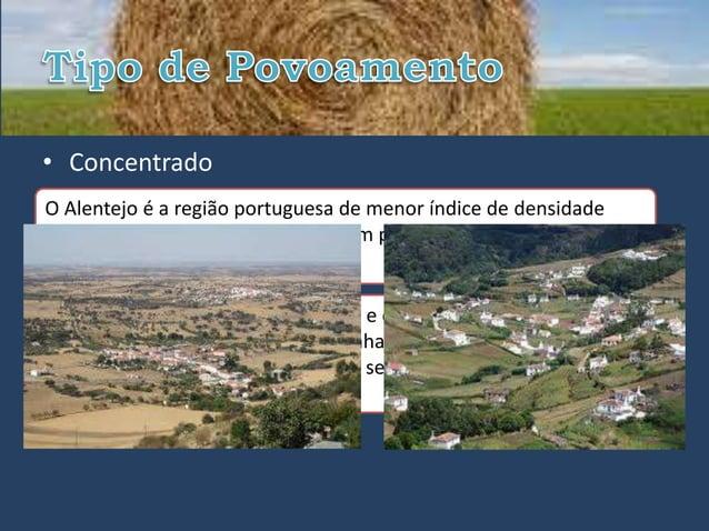 • ConcentradoO Alentejo é a região portuguesa de menor índice de densidadepopulacional (23,7 h/km2) e com um povoamento es...