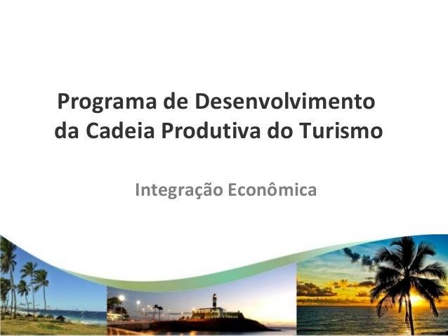 Programa de Desenvolvimento da Cadeia Produtiva do Turismo Integração Econômica