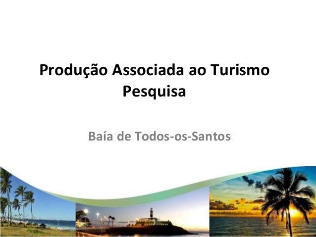 Produção Associada ao Turismo          Pesquisa      Baía de Todos-os-Santos
