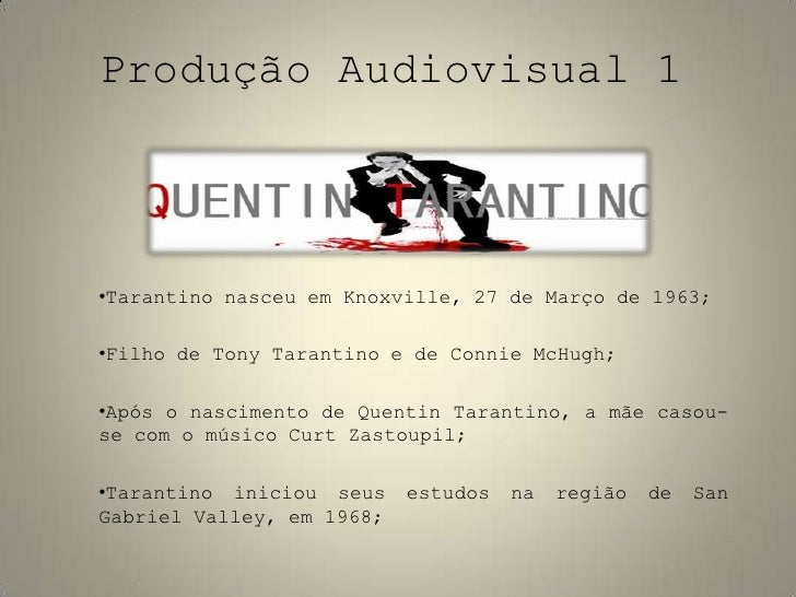 Produção Audiovisual 1<br /><ul><li>Tarantino nasceu em Knoxville, 27 de Março de 1963;