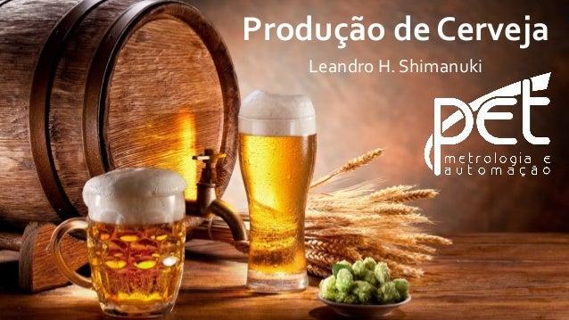 Produção de Cerveja Leandro H. Shimanuki
