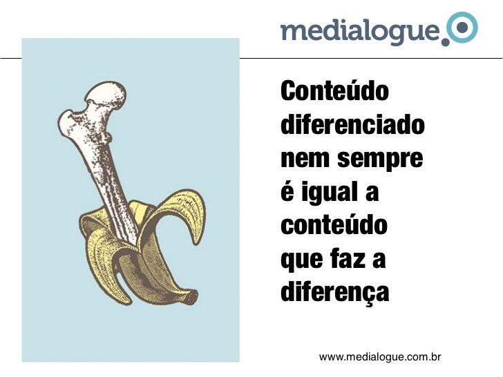 Conteúdodiferenciadonem sempreé igual aconteúdo que faz adiferença   www.medialogue.com.br