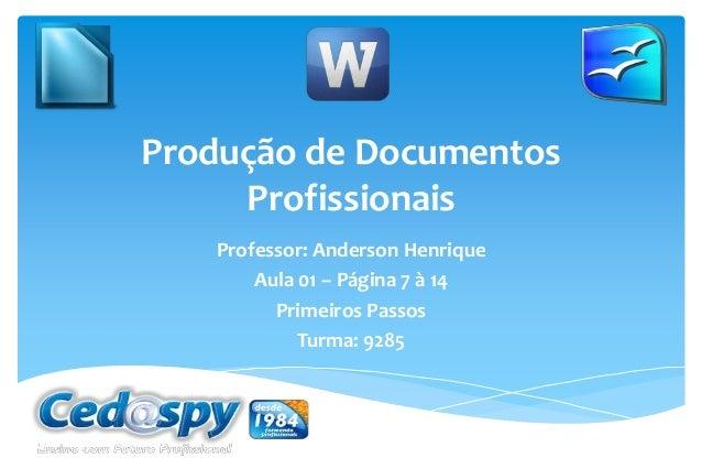 Produção de Documentos Profissionais Professor: Anderson Henrique Aula 01 – Página 7 à 14 Primeiros Passos Turma: 9285
