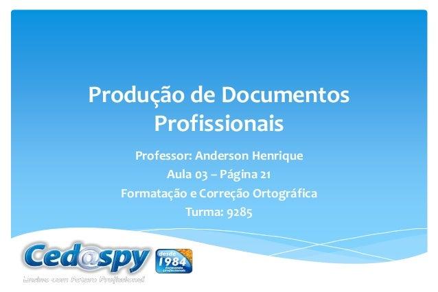 Produção de Documentos Profissionais Professor: Anderson Henrique Aula 03 – Página 21 Formatação e Correção Ortográfica Tu...