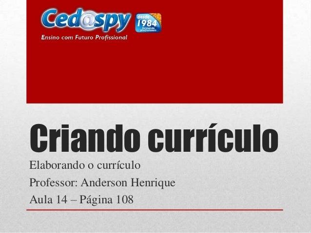 Criando currículoElaborando o currículo Professor: Anderson Henrique Aula 14 – Página 108