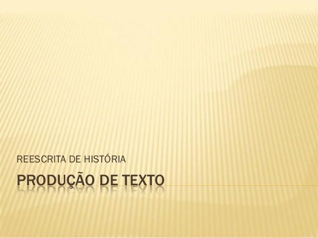 PRODUÇÃO DE TEXTOREESCRITA DE HISTÓRIA