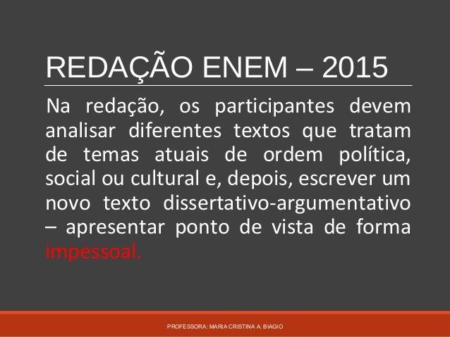 REDAÇÃO ENEM – 2015 Na redação, os participantes devem analisar diferentes textos que tratam de temas atuais de ordem polí...