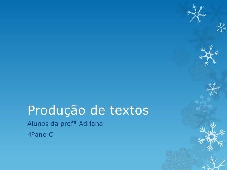 Produção de textosAlunos da profª Adriana4ºano C