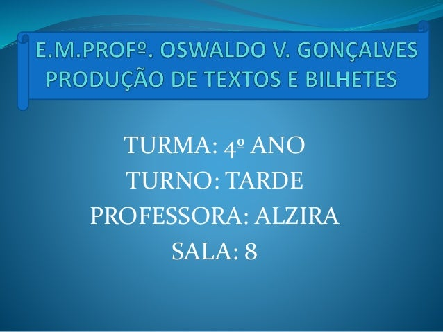 TURMA: 4º ANO TURNO: TARDE PROFESSORA: ALZIRA SALA: 8