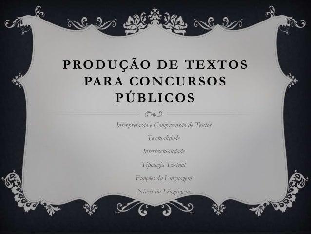 PRODUÇÃO DE TEXTOS PARA CONCURSOS PÚBLICOS Interpretação e Compreensão de Textos Textualidade Intertextualidade Tipologia ...