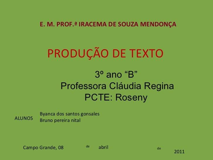 """PRODUÇÃO DE TEXTO E. M. PROF.ª IRACEMA DE SOUZA MENDONÇA ALUNOS Campo Grande, 08 de de 3º ano """"B""""  Professora Cláudia Regi..."""