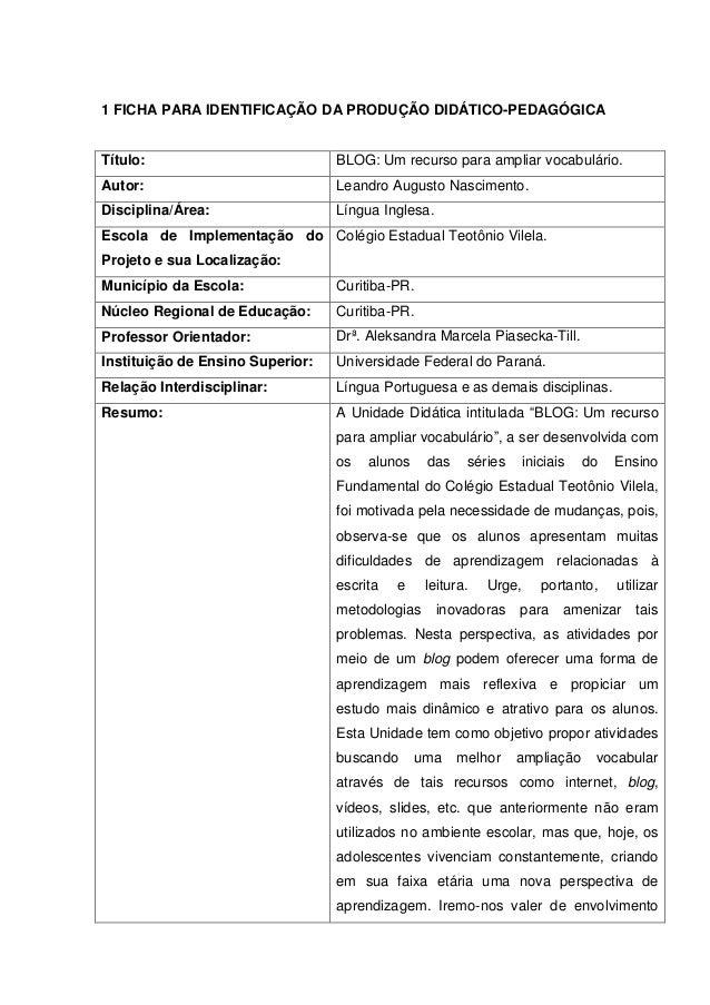 1 FICHA PARA IDENTIFICAÇÃO DA PRODUÇÃO DIDÁTICO-PEDAGÓGICA Título: BLOG: Um recurso para ampliar vocabulário. Autor: Leand...