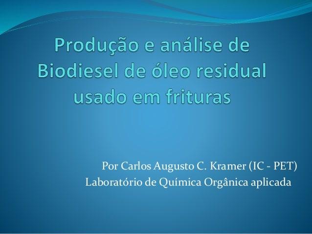 Por Carlos Augusto C. Kramer (IC - PET)  Laboratório de Química Orgânica aplicada