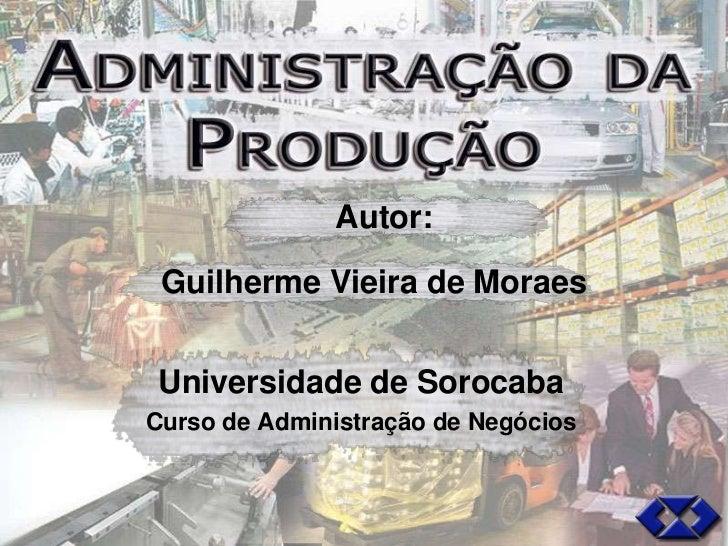 Autor:   Guilherme Vieira de Moraes   Universidade de Sorocaba Curso de Administração de Negócios