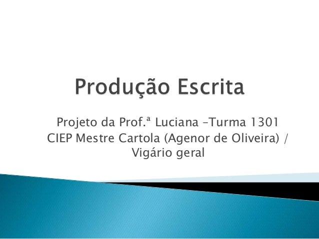 Projeto da Prof.ª Luciana –Turma 1301 CIEP Mestre Cartola (Agenor de Oliveira) / Vigário geral