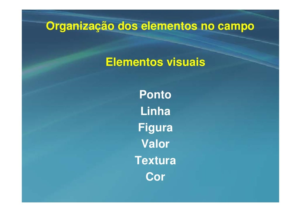 Organização dos elementos no campo            Elementos visuais                 Ponto                Linha               F...