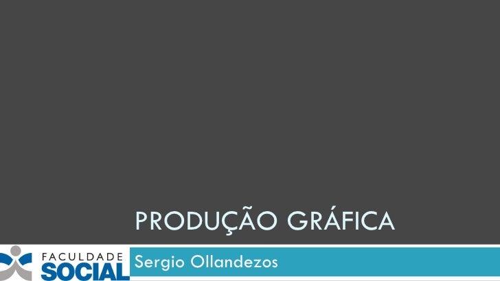 PRODUÇÃO GRÁFICA Sergio Ollandezos